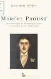 Jean-Marc Morio - Marcel Proust - Métaphysique et esthétique dans A la recherche du temps perdu.