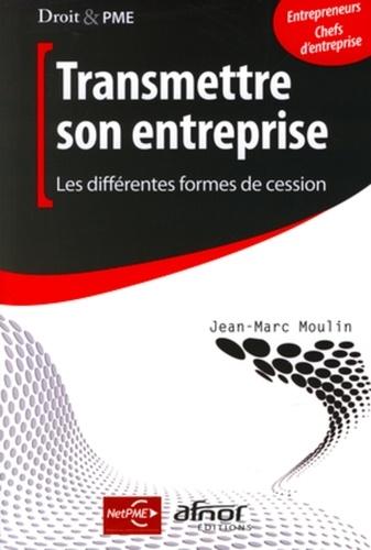 Jean-Marc Moulin - Transmettre son entreprise - Les différentes formes de cession.