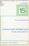 Jean-Marc Mousseron - Producteurs, distributeurs, quelle concurrence ? : leçons sur la société de distribution.