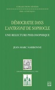 Jean-Marc Narbonne - Démocratie dans l'Antigone de Sophocle. Une relecture philosophique.