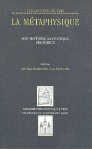 Jean-Marc Narbonne et Luc Langlois - La métaphysique - Son histoire, sa critique, ses enjeux.