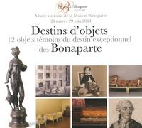 Jean-Marc Olivesi - Destins d'objets - 12 objets témoins du destin exceptionnel des Bonaparte.