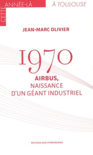 Jean-Marc Olivier - 1970 - Airbus, naissance d'un géant industriel.