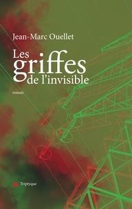 Jean-Marc Ouellet - Les griffes de l'invisible.
