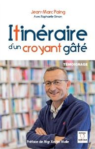 Jean-Marc Paing - Itinéraire d'un croyant gâté.
