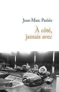 Jean-Marc Parisis - A côté, jamais avec.