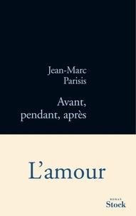 Jean-Marc Parisis - Avant, pendant, après.