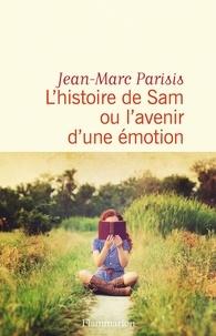 Jean-Marc Parisis - L'histoire de Sam ou l'avenir d'une émotion.