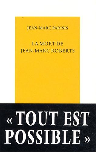 Jean-Marc Parisis - La mort de Jean-Marc Roberts.