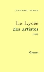 Jean-Marc Parisis - Le lycée des artistes.