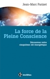 Jean-Marc Parizet - La force de la Pleine Conscience - Découvrez votre cinquième clé énergétique.