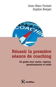 Jean-Marc Parizet et Sophie Berger - Réussir la première séance de coaching - 2e édition - Un guide pratique avec questionnaires et outils.