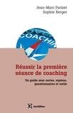 Jean-Marc Parizet et Sophie Berger - Réussir la première séance de coaching - Un guide avec cartes, repères, questionnaires et outils.
