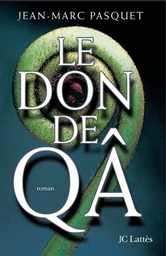 Le don de Qa - Jean Marc Pasquet - Format ePub - 9782709632720 - 7,99 €