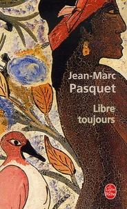 Jean-Marc Pasquet - Libre toujours.