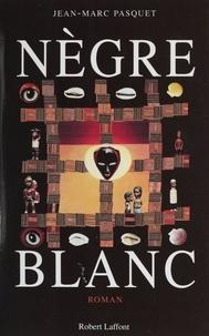 Jean-Marc Pasquet - Nègre blanc.
