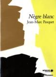 Jean-Marc Pasquet - Nègre Blanc - Suivi de trois nouvelles inédites : Maharadja ; Chameau rouge ; Pygmée blues.