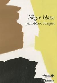 Jean-Marc Pasquet - Nègre blanc - Suivi de trois nouvelles inédites, Maharadja, Chameau rouge, Pygmée blues.