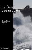 Jean-Marc Perret - La Baie des cougars.