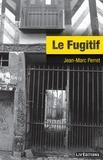 Jean-Marc Perret - Le Fugitif - Un roman d'aventures régional.