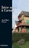 Jean-Marc Perret - Série noire à Carnac - Un thriller haletant.
