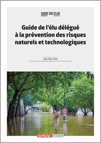 Jean-Marc Petit - Guide de l'élu délégué à la prévention des risques naturels et technologiques.