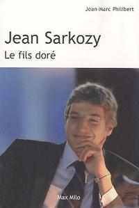 Jean-Marc Philibert - Jean Sarkozy - Le fils doré.
