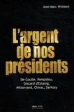 Jean-Marc Philibert - L'argent de nos présidents - De Gaulle, Pompidou, Giscard d'Estaing, Mitterrand, Chirac, Sarkozy.