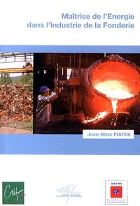 Jean-Marc Piatek - Maîtrise de l'énergie dans l'industrie de la fonderie.