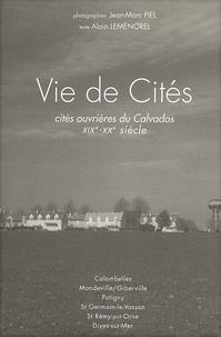 Jean-Marc Piel et Alain Leménorel - Vie de Cités. - Cités ouvrières du Calvados XIXème-XXème siècle.