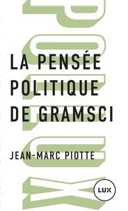 Jean-Marc Piotte - La pensée politique de Gramsci.