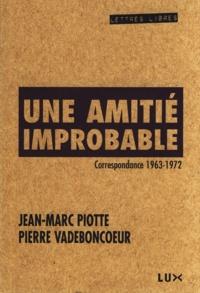 Jean-Marc Piotte et Pierre Vadeboncoeur - Une amitié improbable - Correspondance 1963-1972.