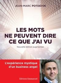 Jean-Marc Potdevin - Les mots ne peuvent dire ce que j'ai vu - L'expérience mystique d'un business angel.