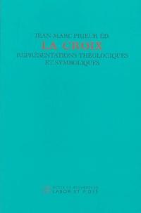 Jean-Marc Prieur - La Croix - Représentations théologiques et symboliques, Journée d'étude du jeudi 19 septembre 2002, organisé à Strasbourg par le Centre d'Analyse et de Documentation Patristique.