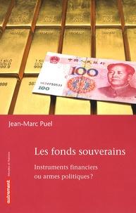 Jean-Marc Puel - Les fonds souverains - Instruments financiers ou armes politiques ?.