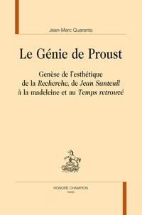 Jean-Marc Quaranta - Le Génie de Proust - Genèse de l'esthétique de la Recherche, de Jean Santeuil à la madeleine et au Temps retrouvé..
