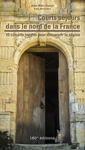 Jean-marc Quinet et Anne Marmasse - Courts séjours dans le nord de la France - 10 circuits inédits pour découvrir la réfion.