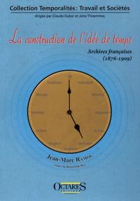 Jean-Marc Ramos - La construction de l'idée de temps - Archives françaises (1876-1909).