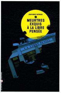 Jean-Marc Raynaud - Meurtres exquis à la Libre Pensée.