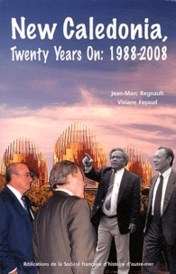 Jean-Marc Regnault et Viviane Fayaud - New Caledonia, Twenty Years On: 1988-2008 - Political and Social Change in a French Pacific Island.