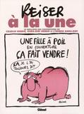 Jean-Marc Reiser et Patrice Parisis - Reiser à la une - Le meilleur des couvertures de Charlie Hebdo, Hara-Kiri Hebdo et l'Hebdo Hara-Kiri.