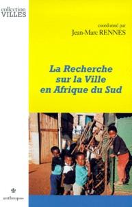 Jean-Marc Rennes et  Collectif - La recherche sur la ville en Afrique du Sud.