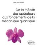 Jean-Marc Rinkel - De la théorie des opérateurs aux fondements de la mécanique quantique.