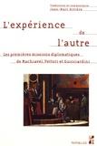 Jean-Marc Rivière - L'expérience de l'autre - Les premières missions diplomatiques de Machiavel, Vettori et Guicciardini.