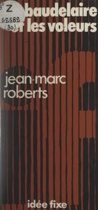 Jean-Marc Roberts et Jacques Chancel - Baudelaire et les voleurs.