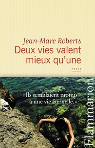 Jean-Marc Roberts - Deux vies valent mieux qu'une.