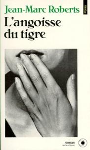 Jean-Marc Roberts - L'angoisse du tigre.