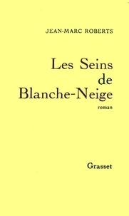 Jean-Marc Roberts - Les seins de Blanche-Neige.