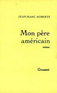 Jean-Marc Roberts - Mon père américain.