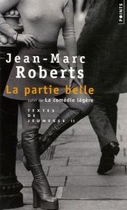 Jean-Marc Roberts - Textes de Jeunesse Tome 2 : La partie belle - Suivi de La comédie légère.